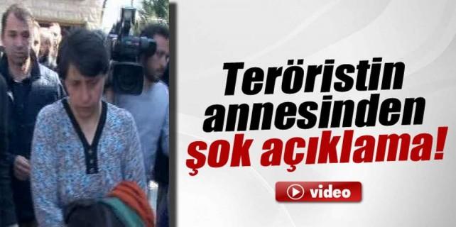 Teröristin annesine bakın...