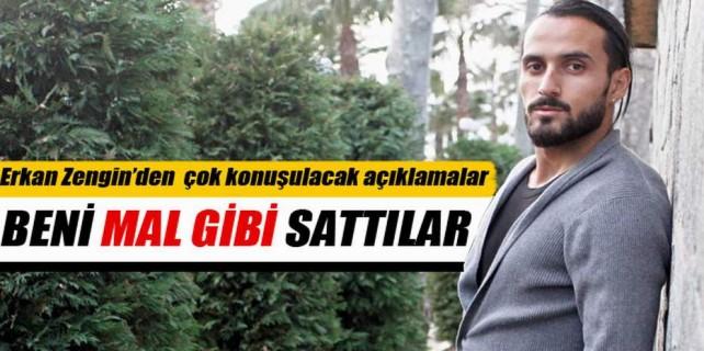 Erkan Zengin: Beni mal gibi sattılar