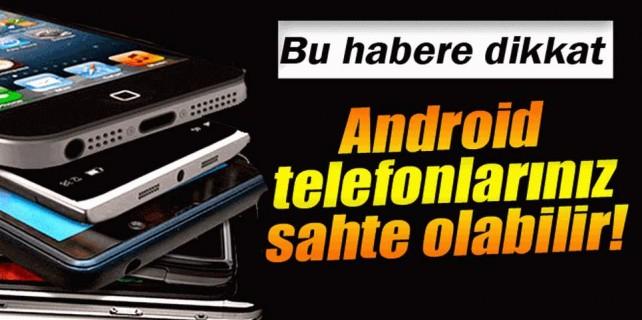 Sahte android telefonlara dikkat