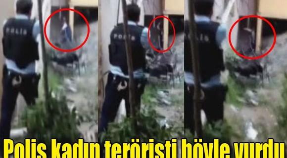 Polis kadın teröristi böyle vurdu