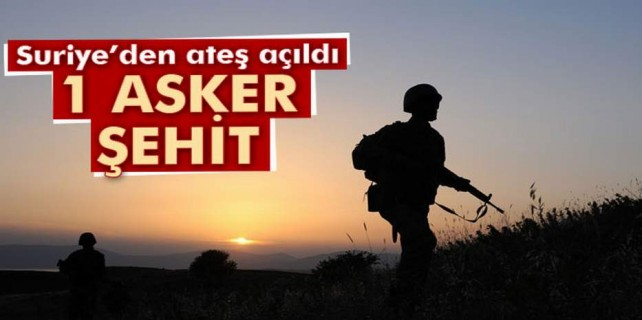 Suriye'den ateş açıldı: 1 asker şehit