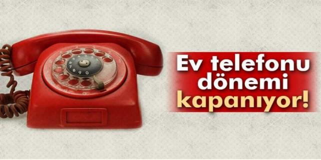 Ev telefonu devri kapanıyor
