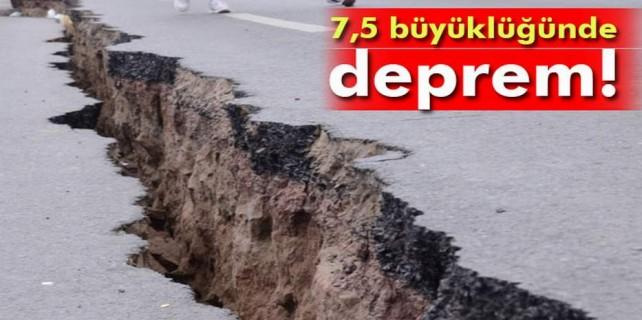 7,5 büyüklüğünde deprem...