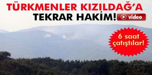 Türkmen'ler tekrar Kızıldağ'a hakim...