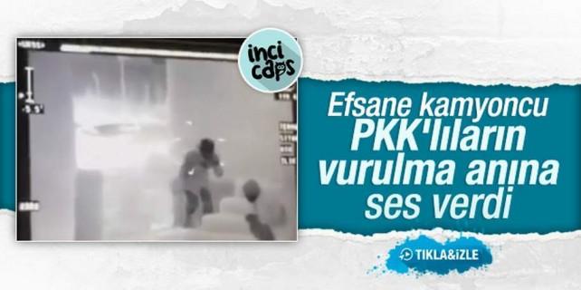 Efsane kamyoncu PKK'lıların vurulma görüntüsünü seslendirirse