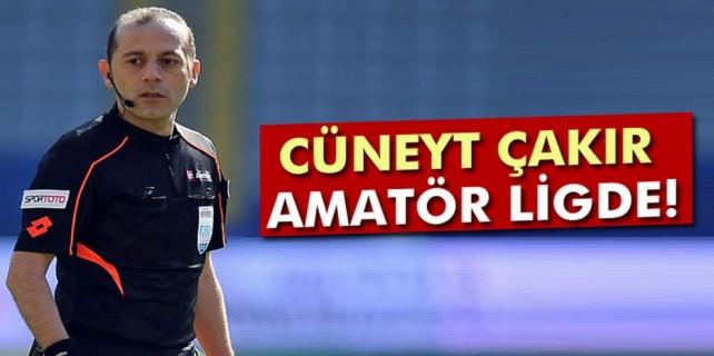 Cüneyt Çakır amatör ligde...