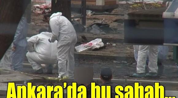 Ankara'da bu sabah neler yaşandı?
