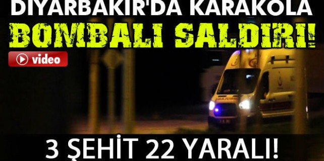 Diyarbakır'da karakola bombalı saldırı:3 Şehit 22 yaralı