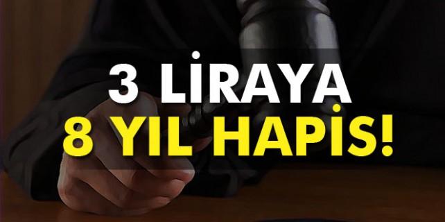 3 liraya 8 yıl hapis!