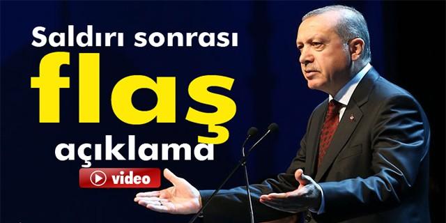 Saldırı sonrası Erdoğan'dan flaş açıklama
