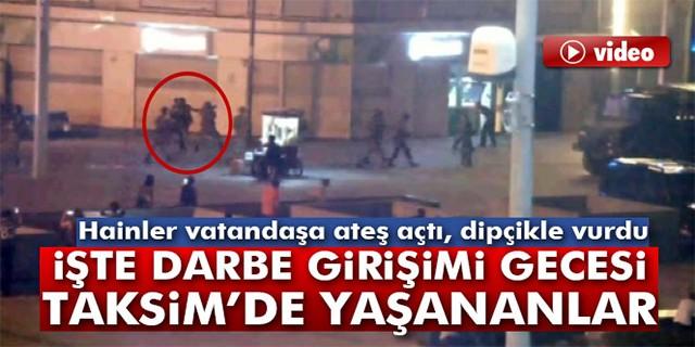 Darbe gecesi Taksim'de yaşananlar
