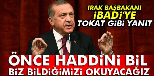 Erdoğan'dan...Irak Başbakanı İbadi'ye haddini bil!