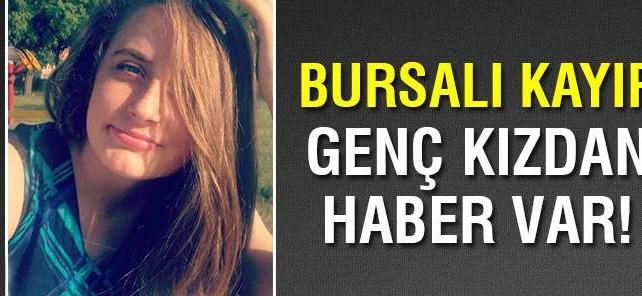 Bursa'da kayıp kızdan haber var