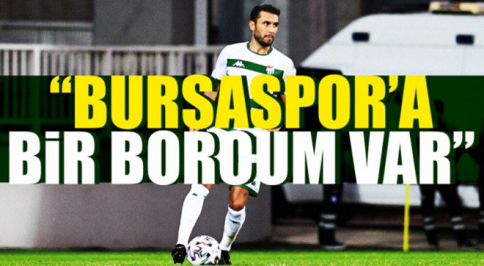 Bursaspor'a bir borcum var