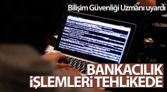 Bankacılık işlemleriniz tehlikede