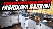 Bursa'da kaçak maske fabrikasına baskın