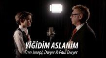 Yiğidim Aslanım Paul Dwyer & Eren Joseph Dwyer yorumuyla
